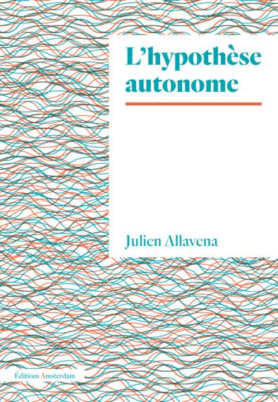 L' hypothèse autonome de Julien Allavena. Podcast de la présentation publique.